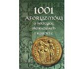 Szczegóły książki 1001 AFORYZMÓW O POLITYCE, PIENIĄDZACH I KOŚCIELE