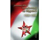 Szczegóły książki JANUSOWE OBLICZE TRANSFORMACJI NA WĘGRZECH 1990-1998