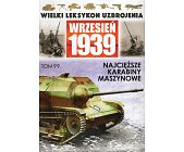 Szczegóły książki WIELKI LEKSYKON UZBROJENIA WRZESIEŃ 1939: NAJCIĘŻSZE KARABINY MASZYNOWE