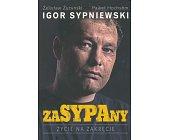 Szczegóły książki IGOR SYPNIEWSKI - ZASYPANY. ŻYCIE NA ZAKRĘCIE