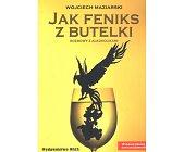 Szczegóły książki JAK FENIKS Z BUTELKI
