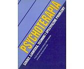 Szczegóły książki PSYCHOTERAPIA - SZKOŁY, ZJAWISKA, TECHNIKI I SPECYFICZNE PROBLEMY