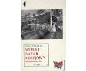 Szczegóły książki WIELKI BAZAR KOLEJOWY (SERIA: ORIENT EXPRESS)