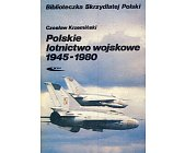 Szczegóły książki POLSKIE LOTNICTWO WOJSKOWE 1945 - 1980