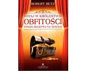 Szczegóły książki WITAJ W KRÓLESTWIE OBFITOŚCI. TWOJA RECEPTA NA SUKCES