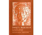 Szczegóły książki ŚWIĘTY WOJCIECH W POLSKIEJ TRADYCJI HISTORIOGRAFICZNEJ