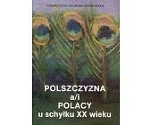 Szczegóły książki POLSZCZYZNA A/I POLACY U SCHYŁKU XX WIEKU