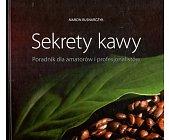 Szczegóły książki SEKRETY KAWY. PORADNIK DLA AMATORÓW I PROFESJONALISTÓW