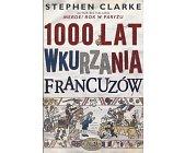 Szczegóły książki 1000 LAT WKURZANIA FRANCUZÓW