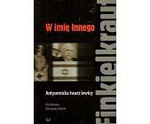 Szczegóły książki W IMIĘ INNEGO. ANTYSEMICKA TWARZ LEWICY