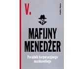 Szczegóły książki MAFIJNY MENEDŻER - PORADNIK KORPORACYJNEGO MACHIAVELLEGO