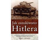Szczegóły książki JAK OSZUKIWANO HITLERA
