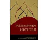 Szczegóły książki WOKÓŁ PROBLEMÓW HISTORII