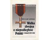 Szczegóły książki WALKA ZBROJNA O NIEPODLEGŁOŚĆ POLSKI W LATACH 1905-1918