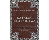 Szczegóły książki KATALOG ZŁOTNICTWA - TOM I