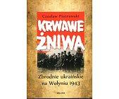 Szczegóły książki KRWAWE ŻNIWA. ZBRODNIE UKRAIŃSKIE NA WOŁYNIU 1943