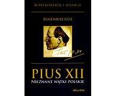 Szczegóły książki PIUS XII. NIEZNANE WĄTKI POLSKIE