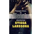 Szczegóły książki TAJEMNY KLUCZ DO MILLENNIUM SKANDALISTY STIEGA LARSSONA