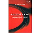 Szczegóły książki POZOSTAŃ Z NAMI. MODLITEWNIK DLA CHORYCH