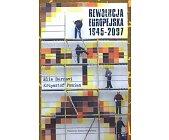 Szczegóły książki REWOLUCJA EUROPEJSKA 1945 - 2007