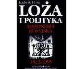 Szczegóły książki LOŻA I POLITYKA. MASONERIA ROSYJSKA 1822 - 1995