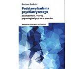 Szczegóły książki PODSTAWY BADANIA PSYCHIATRYCZNEGO DLA STUDENTÓW, LEKARZY ...