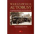 Szczegóły książki WARSZAWSKIE AUTOBUSY - NAJPIĘKNIEJSZE FOTOGRAFIE