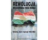 Szczegóły książki REWOLUCJA WĘGIERSKA 1956 ROKU. REFORMY, BUNT I REPRESJE 1953-1963