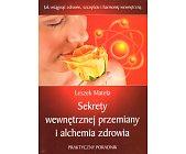 Szczegóły książki SEKRETY WEWNĘTRZNEJ PRZEMIANY I ALCHEMIA ZDROWIA