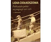 Szczegóły książki PUBLICYSTYKA POLSKA NA EMIGRACJI 1940 - 1960