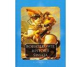 Szczegóły książki BOHATEROWIE HISTORII ŚWIATA