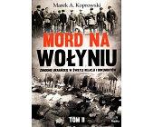 Szczegóły książki MORD NA WOŁYNIU - TOM II