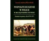 Szczegóły książki POSPOLITE RUSZENIE W POLSCE W DRUGIEJ POŁOWIE XVII WIEKU