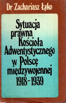 SYTUACJA PRAWNA KOŚCIOŁA ADWENTYSTYCZNEGO W POLSCE MIĘDZYWOJENNEJ 1918-1939