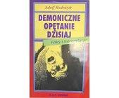 Szczegóły książki DEMONICZNE OPĘTANIE DZISIAJ. FAKTY I INTERPRETACJE