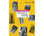 Szczegóły książki BANANOWY SONG. MOJE LATA 70.