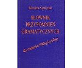 Szczegóły książki SŁOWNIK PRZYPOMNIEŃ GRAMATYCZNYCH DLA STUDENTÓW FILOLOGII POLSKIEJ