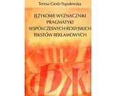Szczegóły książki JĘZYKOWE WYZNACZNIKI PRAGMATYKI WSPÓŁCZESNYCH ROSYJSKICH TEKSTÓW REKLAMOWYCH