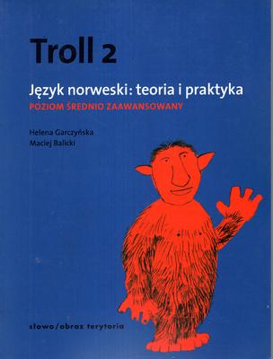 TROLL 2 - JĘZYK NORWESKI: TEORIA I PRAKTYKA. POZIOM ŚREDNIO ZAAWANSOWANY
