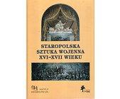 Szczegóły książki STAROPOLSKA SZTUKA WOJENNA XVI-XVII WIEKU