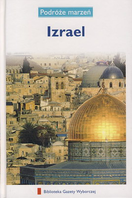 PODRÓŻE MARZEŃ (5) - IZRAEL