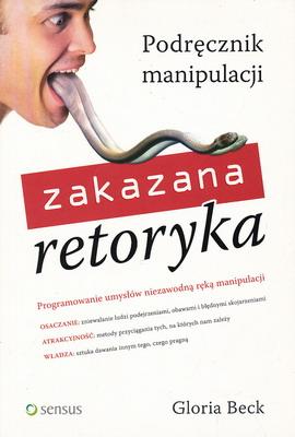 ZAKAZANA RETORYKA - PODRĘCZNIK MANIPULACJI
