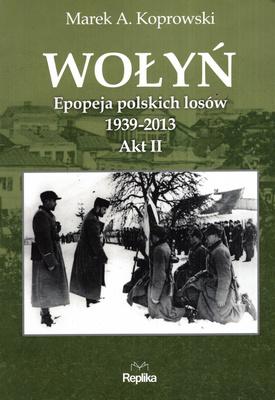 WOŁYŃ. EPOPEJA POLSKICH LOSÓW 1939 - 2013. AKT II