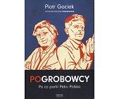 Szczegóły książki POGROBOWCY. PO CO PARTII PETRU POLSKA