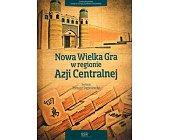 Szczegóły książki NOWA WIELKA GRA W REGIONIE AZJI CENTRALNEJ