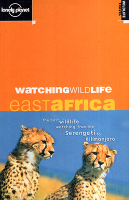 WATCHING WILDLIFE: EAST AFRICA (LONELY PLANET)