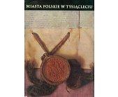 Szczegóły książki MIASTA POLSKIE W TYSIĄCLECIU - 2 TOMY