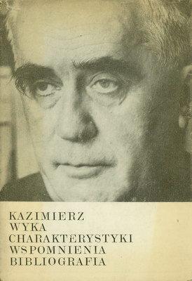 KAZIMIERZ WYKA - CHARAKTERYSTYKI, WSPOMNIENIA, BIBLIOGRAFIA