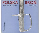 Szczegóły książki POLSKA BROŃ - BROŃ BIAŁA