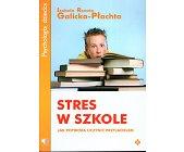 Szczegóły książki STRES W SZKOLE. JAK POTWORA UCZYNIĆ PRZYJACIELEM